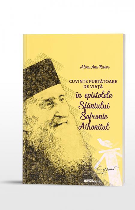 Cuvinte Purtătoare de Viață în epistolele Sfântului Sofronie Athonitul Alina Nistor