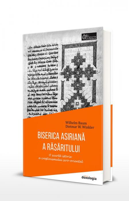 Dietmar W. Winkler Wilhelm Baum BISERICA ASIRIANĂ A RĂSĂRITULUI - O scurtă istorie a creștinismului siro-oriental