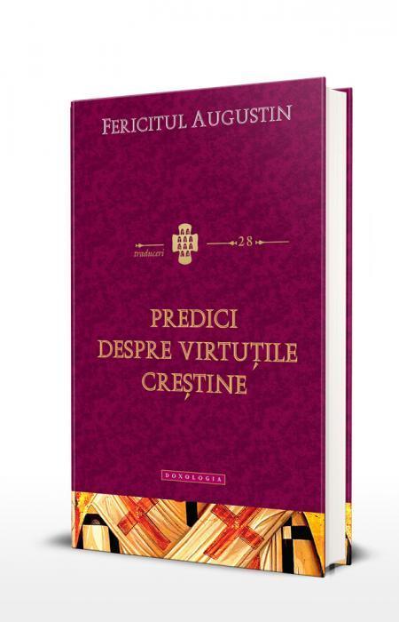 Fericitul Augustin Predici despre virtuțile creștine